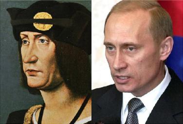 Louis XII (antigo Rei da França) e Vladimir Putin (Presidente da Rússia)
